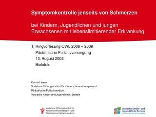 1. Ringvorlesung OWL 2008 – 2009     Pädiatrische Palliativversorgung     13. August 2008