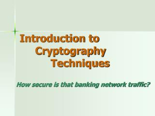 Introduction to  Cryptography  Techniques