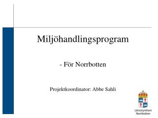 Miljöhandlingsprogram - För Norrbotten Projektkoordinator: Abbe Sahli