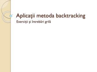 Aplicaţii metoda backtracking