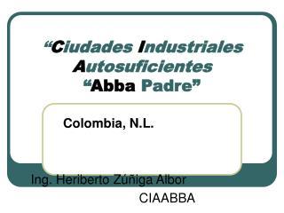 """ C iudades I ndustriales A utosuficientes  "" Abba  Padre"""