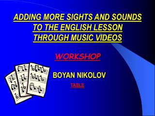 ADDING MORE SIGHTS AND SOUNDS  TO THE ENGLISH LESSON  THROUGH MUSIC VIDEOS WORKSHOP