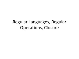 Regular Languages, Regular Operations, Closure