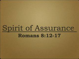Spirit of Assurance  Romans 8:12-17