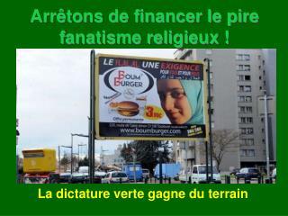Arrêtons de financer le pire fanatisme religieux !