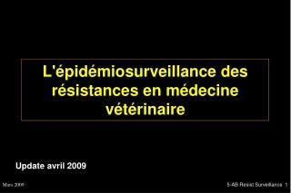 L'épidémiosurveillance des résistances en médecine vétérinaire