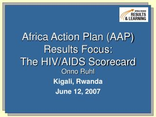 Africa Action Plan (AAP) Results Focus: The HIV/AIDS Scorecard