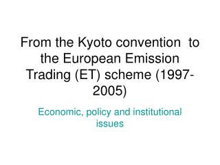 From the Kyoto convention  to the European Emission Trading (ET) scheme (1997-2005)