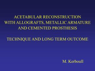 ACETABULAR RECONSTRUCTION WITH ALLOGRAFTS, METALLIC ARMATURE AND CEMENTED PROSTHESIS