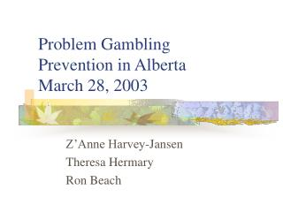 Problem Gambling  Prevention in Alberta March 28, 2003