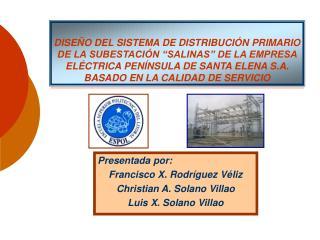 Presentada por: Francisco X. Rodríguez Véliz Christian A. Solano Villao  Luis X. Solano Villao
