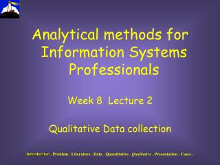 Analytical methods for Information Systems Professionals Week 8  Lecture 2