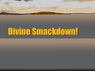 Divine  Smackdown !