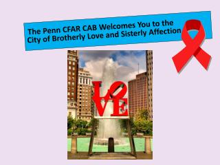 The Penn CFAR CAB Welcomes You to the  City of Brotherly Love and Sisterly Affection