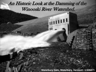 The Damming of the Winooski River Watershed.