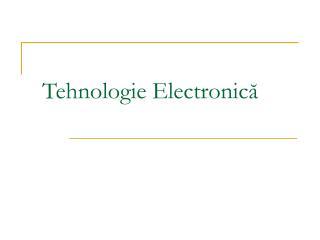 Tehnologie Electronic ă