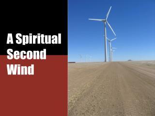A Spiritual Second Wind