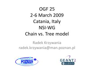 OGF 25 2-6 March 2009 Catania , Italy NSI-WG Chain vs. Tree model