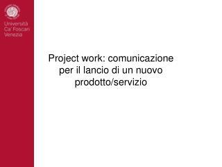 Project work: comunicazione  per il lancio di un nuovo  prodotto/servizio