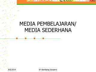 MEDIA PEMBELAJARAN/ MEDIA SEDERHANA