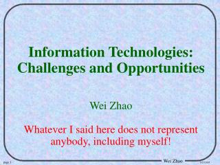 Information Technologies: Challenges and Opportunities Wei Zhao