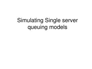 Simulating Single server queuing models