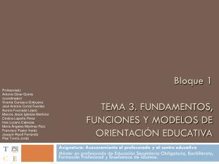 Bloque  1 TEMA 3.  FUNDAMENTOS, FUNCIONES Y MODELOS DE ORIENTACIÓN EDUCATIVA