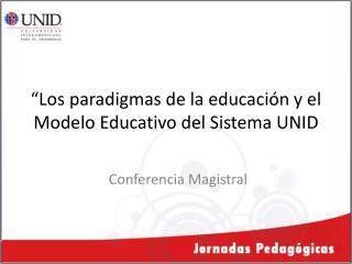 """""""Los paradigmas de la educación y el Modelo Educativo del Sistema UNID"""