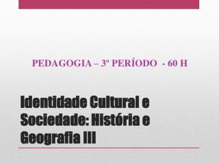 Identidade Cultural e Sociedade: História e Geografia III