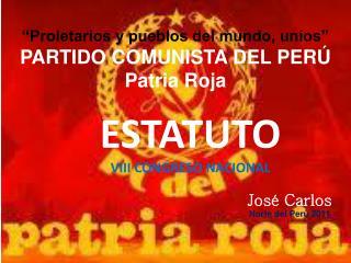 """""""Proletarios y pueblos del mundo, uníos"""" PARTIDO COMUNISTA DEL PERÚ Patria Roja"""