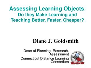 Assessing Learning Objects : Do they Make Learning and Teaching Better, Faster, Cheaper?