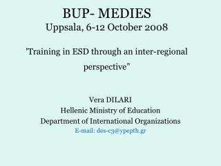 BUP- MEDIES  Uppsala, 6-12 October 2008 'Training in ESD through an inter-regional perspective""