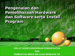 Pengenalan dan Pemeliharaan  Hardware  dan  Software  serta  Install Program
