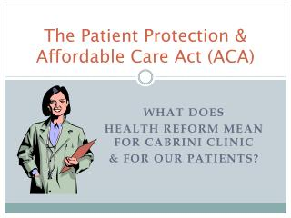 The Patient Protection & Affordable Care Act (ACA)