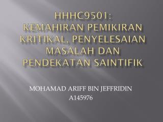 HHHC9501: KEMAHIRAN PEMIKIRAN KRITIKAL, PENYELESAIAN MASALAH DAN PENDEKATAN SAINTIFIK