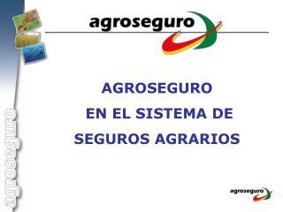 AGROSEGURO  EN EL SISTEMA DE SEGUROS AGRARIOS