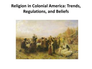 Religion in Colonial America: Trends, Regulations, and  Beliefs