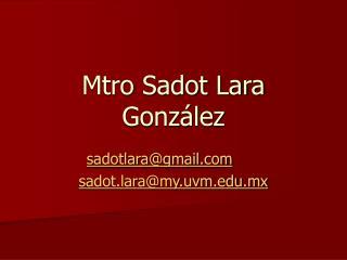 Mtro Sadot Lara González