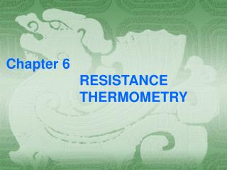 Chapter 6                     RESISTANCE                      THERMOMETRY