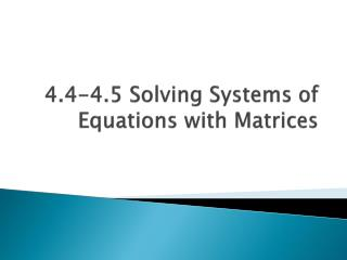 4.4-4.5 Solving Systems of Equations with Matrices