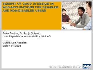 Anke Boeker, Dr. Tanja Schaetz User Experience, Accessibility, SAP AG  CSUN, Los Angeles  March 14, 2008