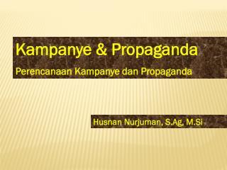 Kampanye  &  Propaganda Perencanaan Kampanye dan Propaganda