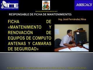 FICHA DE «MANTENIMIENTO Y RENOVACIÓN DE EQUIPOS DE COMPUTO ANTENAS Y CAMARAS DE SEGURIDAD»
