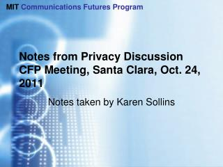 Notes from Privacy Discussion CFP Meeting, Santa Clara, Oct. 24, 2011