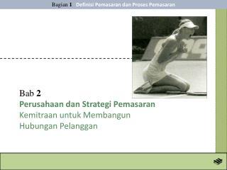 Bab  2 Perusahaan dan Strategi Pemasaran Kemitraan untuk Membangun  Hubungan Pelanggan