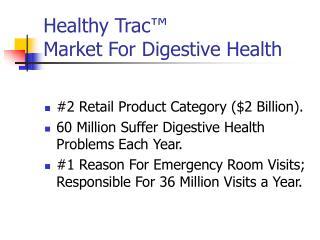 Healthy Trac ™                                Market For Digestive Health