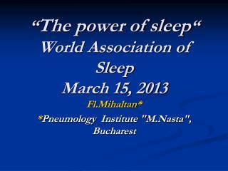 """ The power of sleep "" World Association of Sleep March 15, 2013"
