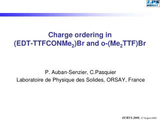 Charge ordering in  (EDT-TTFCONMe 2 )Br and o-(Me 2 TTF)Br