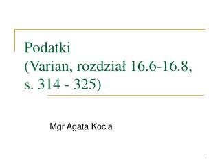 Podatki (Varian, rozdzia ł  16.6-16.8,  s. 314 - 325)