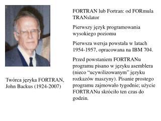 Twórca języka FORTRAN, John Backus (1924-2007)